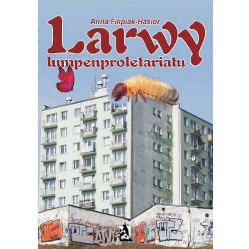 Larwy lumpenproletariatu, Anna Filipiak-Hasior