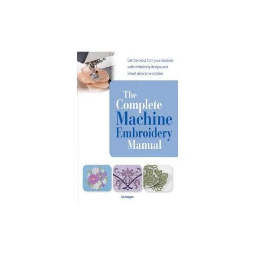 The Complete Machine Embroidery Manual (9781782210993)