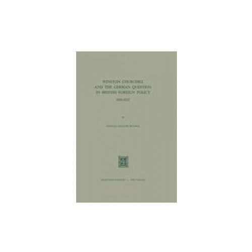 Winston Churchill and the German Question in British Foreign Policy, 1918-1922 (9789401504539)