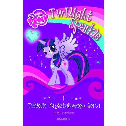 Twilight Sparkle i zaklęcie kryształowego serca (144 str.)