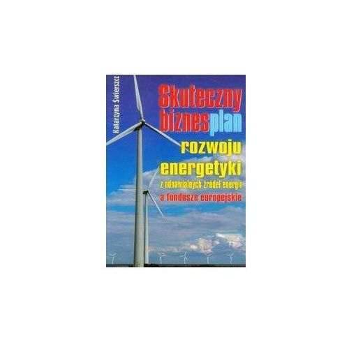 Skuteczny biznesplan rozwoju energetyki z odnawialnych źródeł energii a fundusze europejskie (228 str.)