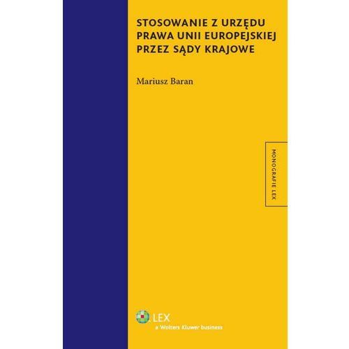 Stosowanie z urzędu prawa Unii Europejskiej przez sądy krajowe (542 str.)