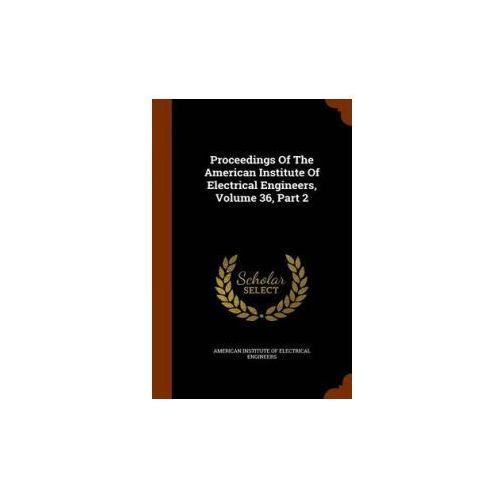Proceedings of the American Institute of Electrical Engineers, Volume 36, Part 2