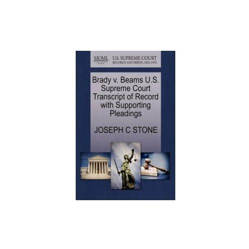Brady V. Beams U.S. Supreme Court Transcript of Record with Supporting Pleadings (9781270338130)