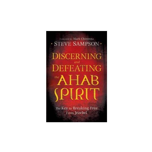 Discerning and Defeating the Ahab Spirit (9780800794941)