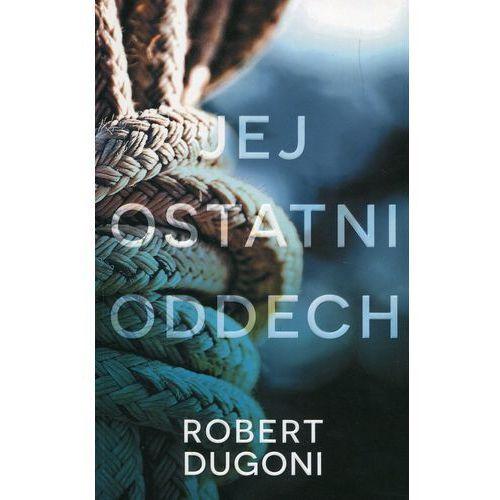 Jej ostatni oddech - Robert Dugoni DARMOWA DOSTAWA KIOSK RUCHU, Albatros