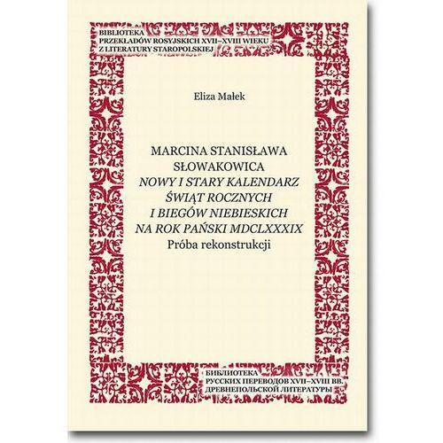 Marcina Stanisława Słowakowica Nowy i stary kalendarz świąt rocznych i biegów niebieskich na rok pański MDCLXXXIX - Eliza Małek - ebook (9788377983539)