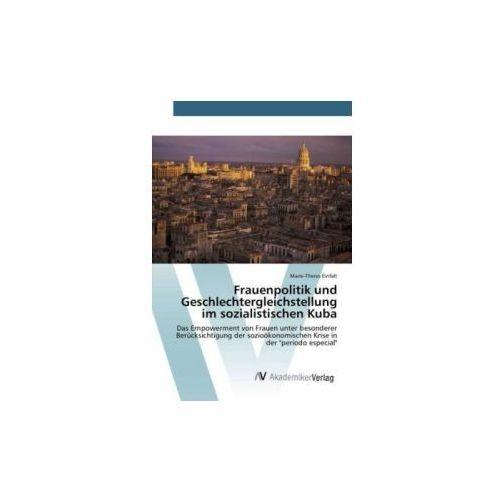 Frauenpolitik und Geschlechtergleichstellung im sozialistischen Kuba (9783639727715)
