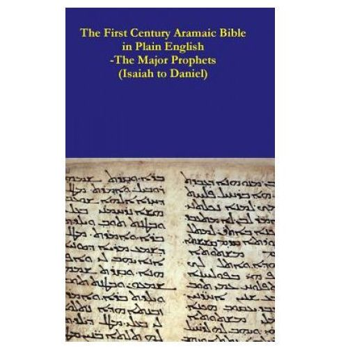 First Century Aramaic Bible in Plain English-The Major Prophets (Isaiah to Daniel) (9781387791484)