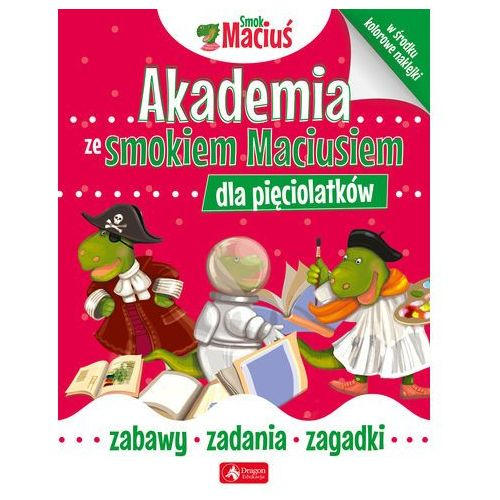 Akademia ze Smokiem Maciusiem dla pięciolatków - Praca zbiorowa, praca zbiorowa