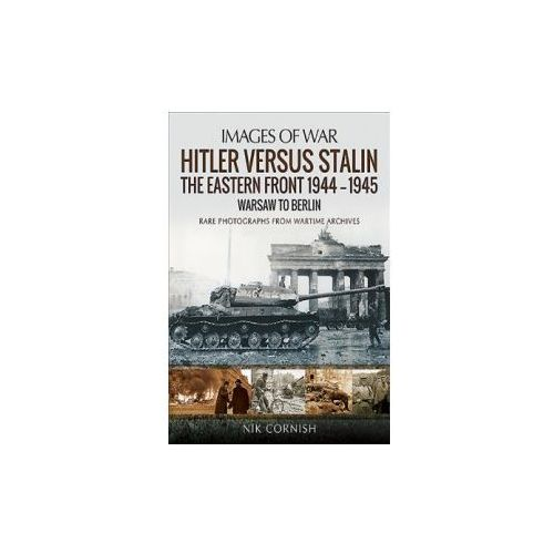 Hitler versus Stalin: The Eastern Front 1944-1945: Warsaw to Berlin
