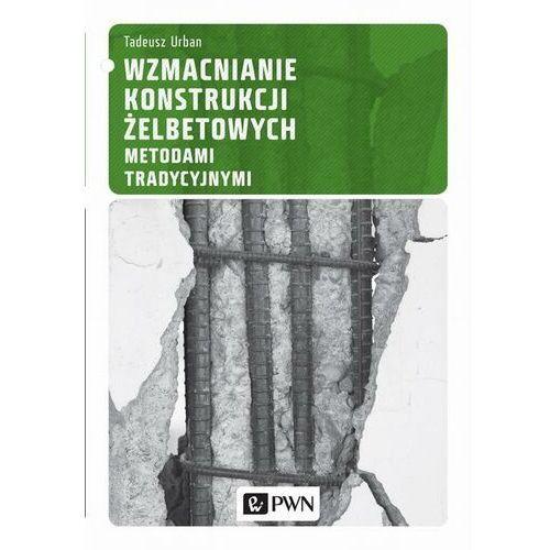 Wzmacnianie konstrukcji żelbetowych metodami tradycyjnymi - Tadeusz Urban - ebook