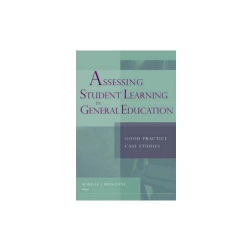 Assessing Student Learning in General Education. Good Practice Case Studies