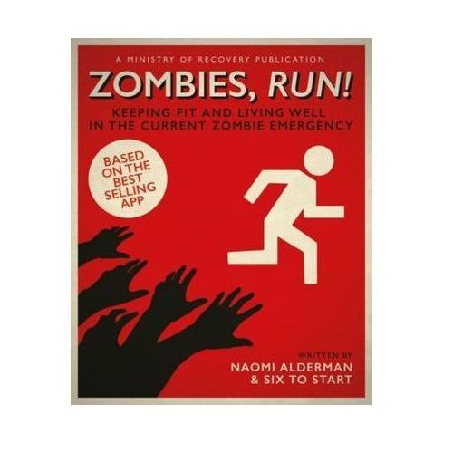 Zombies, Run! A Guide to Keeping Fit in Body and Mind During the Current Zombie Emergency (9780241256442)