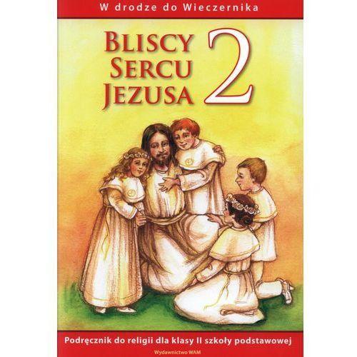 Bliscy sercu Jezusa 2. Podręcznik do religii dla klasy 2 szkoly podstawowej. W drodze do Wieczernika (9788375055689)