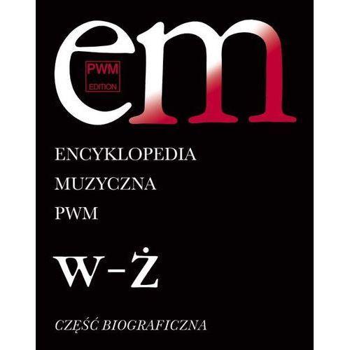 Encyklopedia Muzyczna Pwm. Część Biograficzna. Tom 12. W-Ż (416 str.)