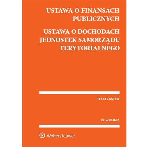 Ustawa o finansach publicznych Ustawa o dochodach jednostek samorządu terytorialnego (9788381078108)