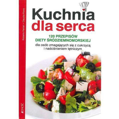 Kuchnia dla serca 120 przepisów diety śródziemnomorskiej dla osób zmagających się z cukrzycą i nadciśnieniem tętniczym (240 str.)