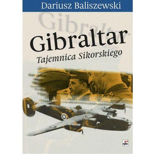 Gibraltar. Tajemnica Sikorskiego - DARIUSZ BALISZEWSKI, Dariusz Baliszewski