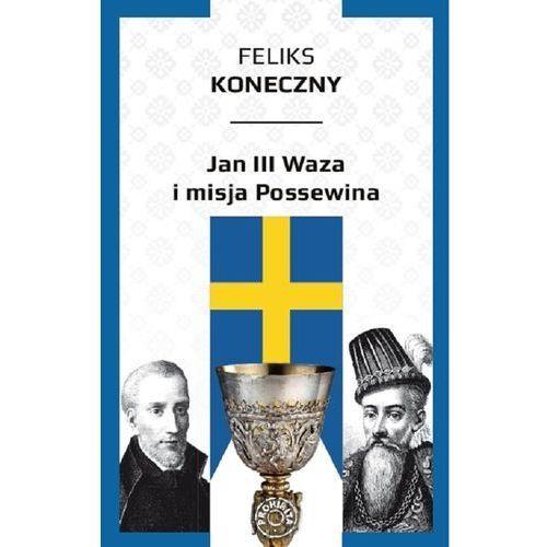Jan III Waza i misja Possewina, Feliks Koneczny