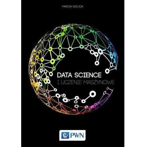 Data Science. I uczenie maszynowe - Marcin Szeliga (372 str.)