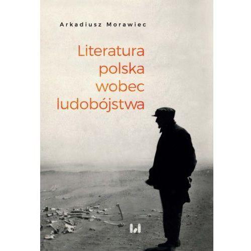 Literatura polska wobec ludobójstwa - Arkadiusz Morawiec (2018)