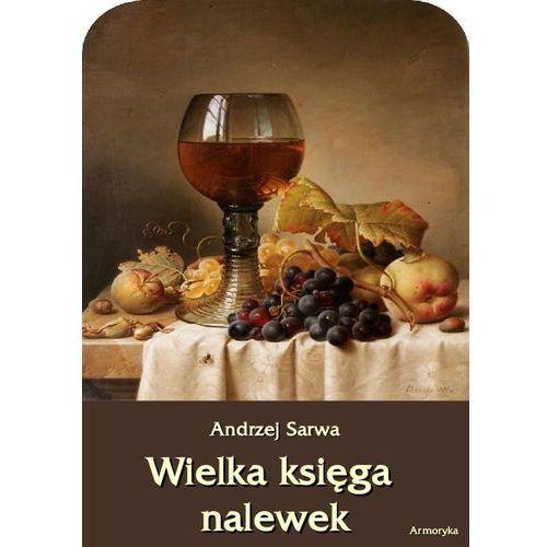 Wielka księga nalewek. 602 receptury nalewek, likierów, win, piw, miodów... - Andrzej Sarwa