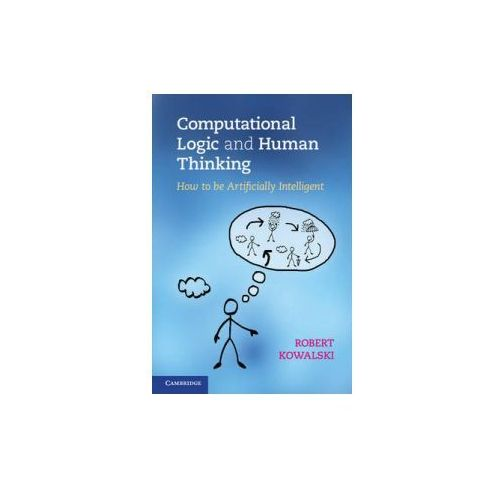 Computational Logic and Human Thinking (9780521123365)