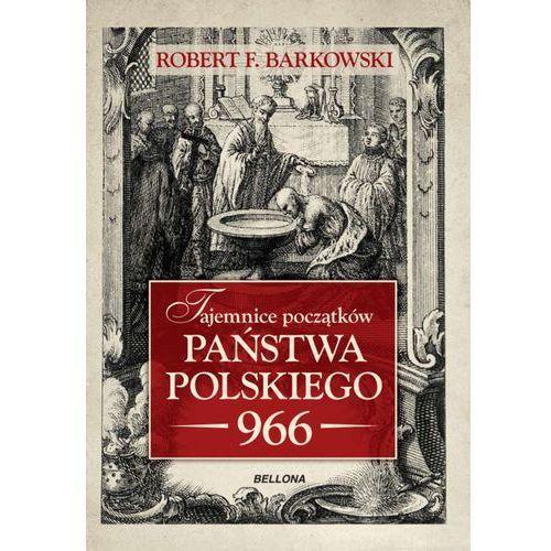 Tajemnice początków państwa polskiego 966. Darmowy odbiór w niemal 100 księgarniach!, oprawa twarda