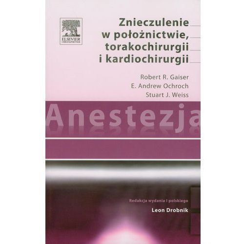 Anestezja Znieczulenie w położnictwie torakochirurgii i kardiochirurgii (9788376093536)