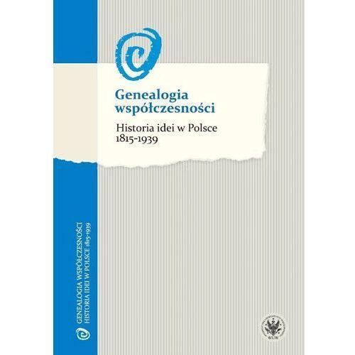 Genealogia współczesności Historia idei w Polsce 1815-1939 (2015)
