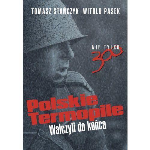 Polskie Termopile. Walczyli do końca - TOMASZ STAŃCZYK, FRONDA