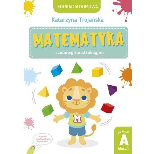 Matematyka i zabawy konstrukcyjne. Poziom A, klasa 1 - Katarzyna Trojańska - ebook