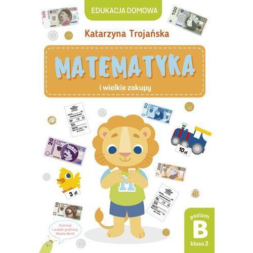 Matematyka i wielkie zakupy. Poziom B, klasa 2 - Katarzyna Trojańska - ebook