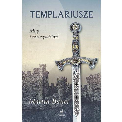 Templariusze. Mity i rzeczywistość - Martin Bauer (9788327156525)