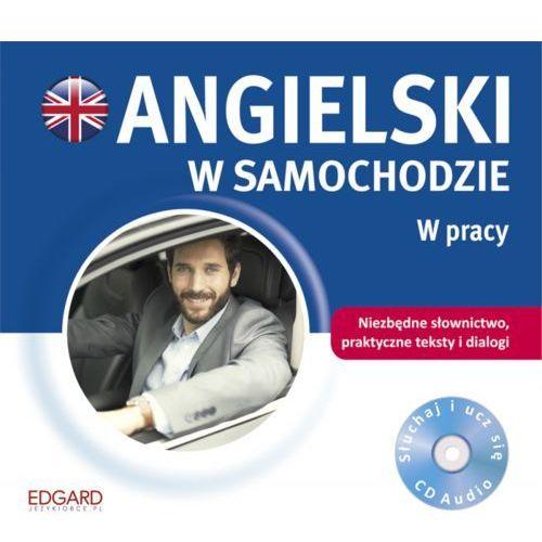 Angielski w samochodzie W pracy. Książeczka + CD - Praca zbiorowa, praca zbiorowa