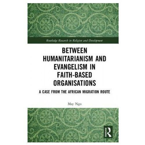 Between Humanitarianism and Evangelism in Faith-based Organisations