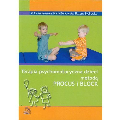 TERAPIA PSYCHOMOTORYCZNA DZIECI METODĄ PROCUS I BLOCK (oprawa miękka) (Książka), oprawa miękka