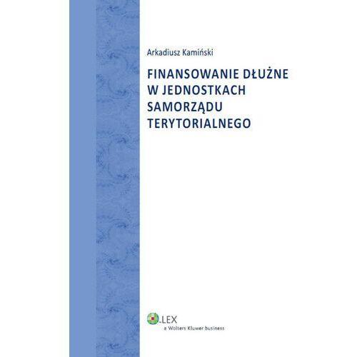 Finansowanie dłużne w jednostkach samorządu terytorialnego (9788326439537)