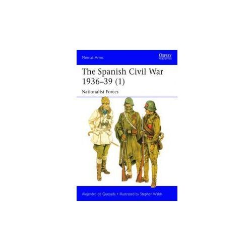 The Spanish Civil War 1936-39 (1): Nationalist Forces (9781782007821)