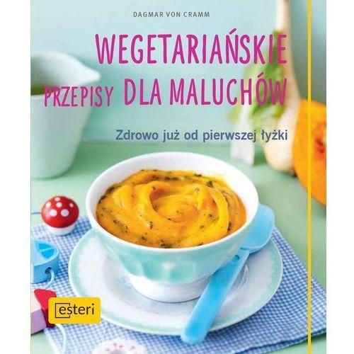 Wegetariańskie przepisy dla maluchów. Zdrowo już od pierwszej łyżki - Dagmar Von Cramm (64 str.)