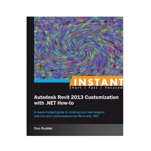 Instant Autodesk Revit 2013 Customization with.NET How-to