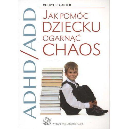 ADHD/ADD Jak pomóc dziecku ogarnąć chaos, PZWL