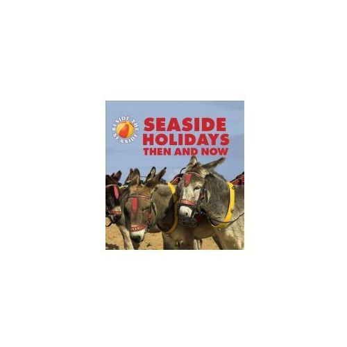 Beside the Seaside: Seaside Holidays Then and Now (9781445137582)
