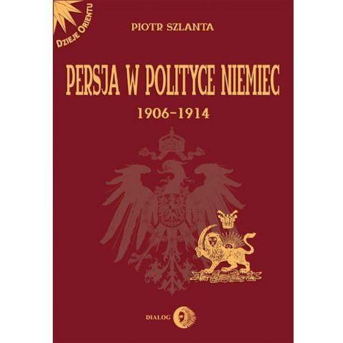 Persja w polityce Niemiec 1906-1914 na tle rywalizacji rosyjsko-brytyjskiej (289 str.)