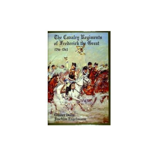Cavalry Regiments of Frederick the Great 1756-1763