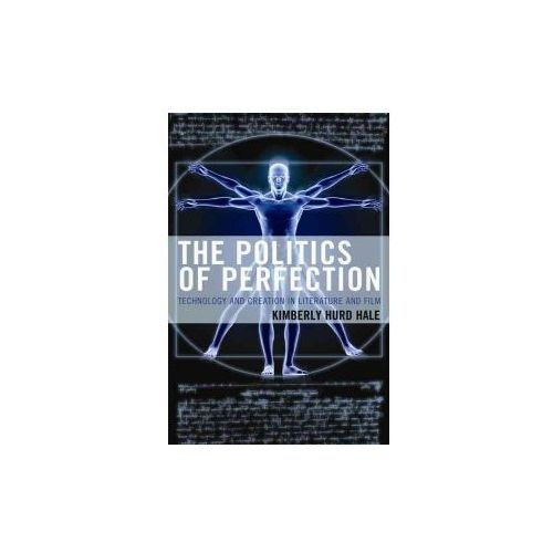 The Politics of Perfection: Technology and Creation in Literature and Film