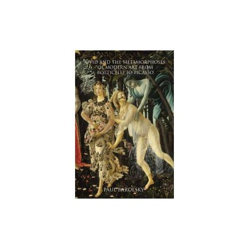 Ovid and the Metamorphoses of Modern Art from Botticelli to Picasso (9780300196696)