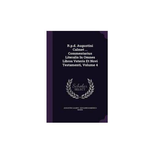 R.P.D. Augustini Calmet... Commentarius Literalis in Omnes Libros Veteris Et Novi Testamenti, Volume 4