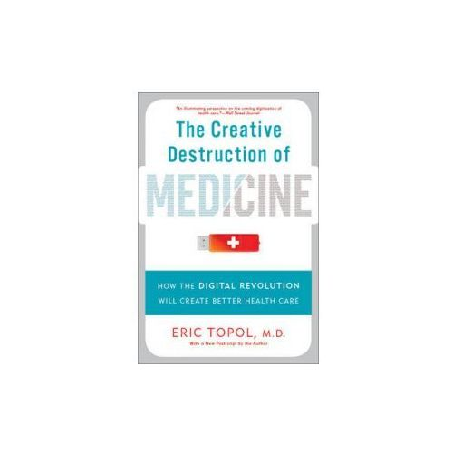 Creative Destruction of Medicine (Revised and Expanded Edition) (9780465061839)
